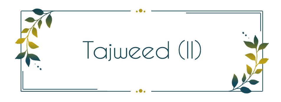 Tajweed in Quran Recitation(II)