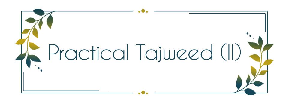 Practical Tajweed in Quran Recitation (II)