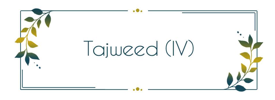 Tajweed in Quran Recitation (IV)