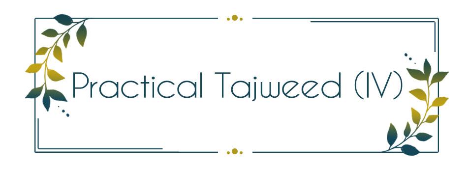 Practical Tajweed in Quran Recitation (IV)