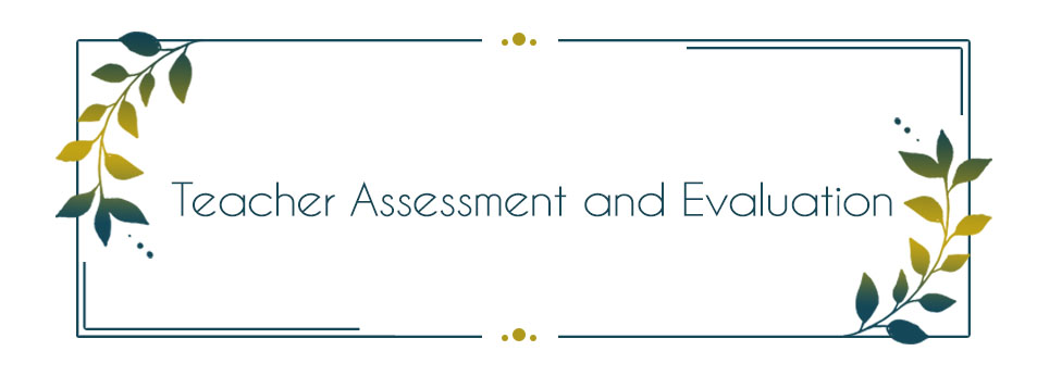 Teacher Assessment and Evaluation